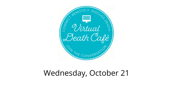 Virtual Death Cafe PST  Hosted by Hospice of Santa Cruz County