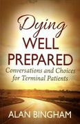 Dying Well Prepared; Conversations and Choices for Terminal Patients